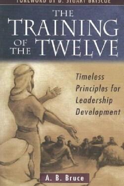 The Training of the Twelve: Timeless Principles for Leadership Development (Paperback)