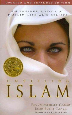 Unveiling Islam: An Insider's Look at Muslim Life and Beliefs (Paperback)