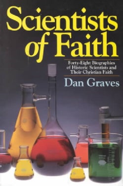 Scientists of Faith: Forty-Eight Biographies of Historic Scientists and Their Christian Faith (Paperback)