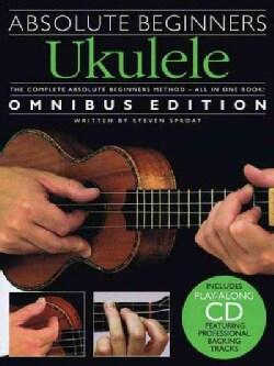 Absolute Beginners Ukulele: Omnibus Edition