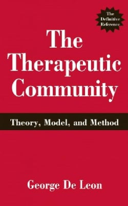 The Therapeutic Community: Theory, Model, and Method (Hardcover)