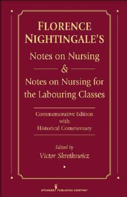 Florence Nightingale's Notes on Nursing & Notes on Nursing for the Labouring Classes: Commemorative Edition With ... (Paperback)