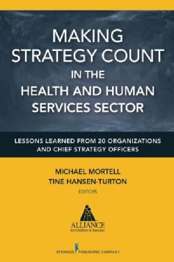Making Strategy Count in the Health and Human Services Sectors: Lessons Learned from 20 Organizations and Chief S... (Paperback)
