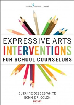 Expressive Arts Interventions for School Counselors (Paperback)