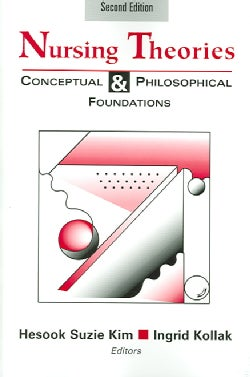 Nursing Theories: Conceptual And Philosophical Foundations (Paperback)