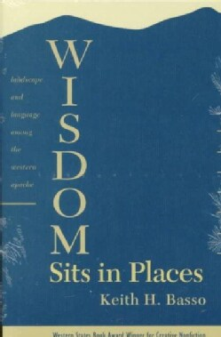 Wisdom Sits in Places: Landscape and Language Among the Western Apache (Paperback)