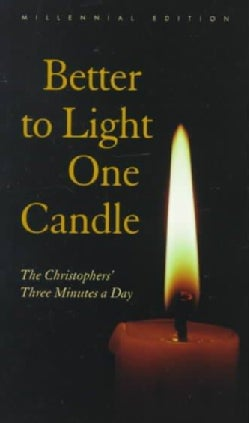 Better to Light One Candle: The Christophers' Three Minutes a Day : Miiennial Edition (Paperback)