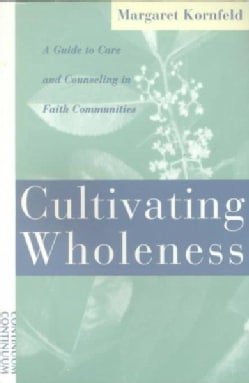 Cultivating Wholeness: A Guide to Care and Counseling in Faith Communities (Paperback)