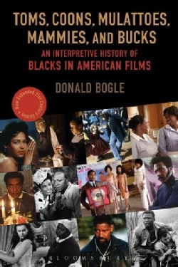 Toms, Coons, Mulattoes, Mammies, and Bucks: An Interpretive History of Blacks in American Films (Paperback)