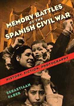 Memory Battles of the Spanish Civil War: History, Fiction, Photography (Hardcover)