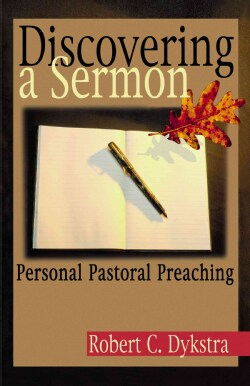Discovering a Sermon: Personal Pastoral Preaching (Paperback)