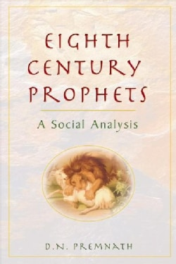 Eighth Century Prophets: A Social Analysis (Paperback)