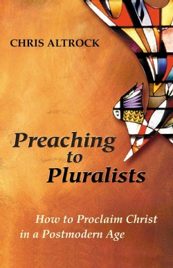 Preaching to Pluralists: How to Proclaim Christ in a Postmodern Age (Paperback)