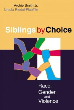 Siblings By Choice: Race, Gender, And Violence (Paperback)