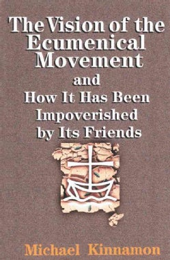 The Vision of the Ecumenical Movement: And How It Has Been Impoverished by Its Friends (Paperback)