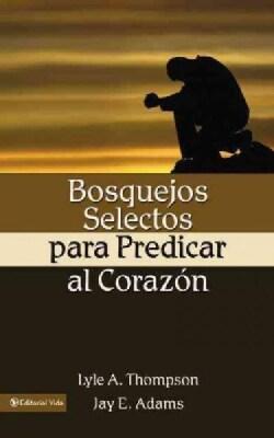 Bosquejos Selectos Para Predicar Al Corazon (Paperback)