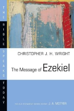 The Message of Ezekiel: A New Heart and a New Spirit (Paperback)