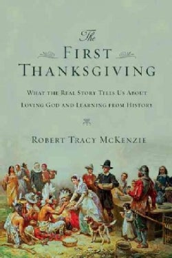 The First Thanksgiving: What the Real Story Tells Us About Loving God and Learning from History (Paperback)