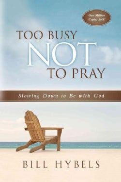 Too Busy Not to Pray: Slowing Down to Be With God (Paperback)