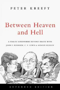 Between Heaven and Hell: A Dialog Somewhere Beyond Death With John F. Kennedy, C. S. Lewis & Aldous Huxley (Paperback)