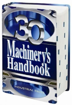 Machinerys Handbook: A Reference Book for the Mechanical Engineer, Designer, Manufacturing Engineer, Draftsman, ... (Hardcover)