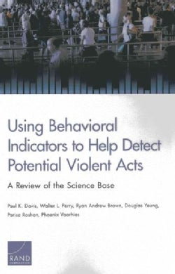 Using Behavioral Indicators to Help Detect Potential Violent Acts: A Review of the Science Base (Paperback)