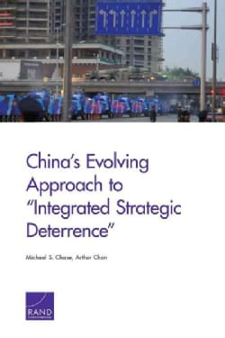"China's Evolving Approach to ""Integrated Strategic Deterrence"" (Paperback)"