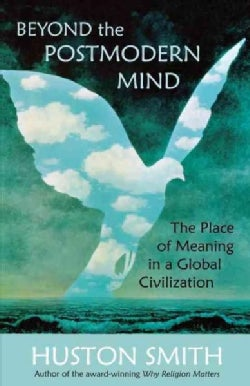 Beyond the Post-Modern Mind: The Place of Meaning in a Global Civilization (Paperback)