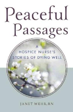 Peaceful Passages: A Hospice Nurse's Stories of Dying Well (Paperback)