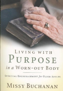 Living With Purpose in a Worn-Out Body: Spiritual Encouragement for Older Adults (Paperback)