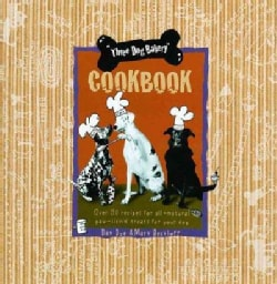Three Dog Bakery Cookbook: Over 50 Recipes for All-Natural Paw-Lickin Treats for Your Dog (Hardcover)