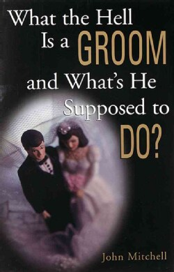 What the Hell Is a Groom and What's He Supposed to Do (Paperback)
