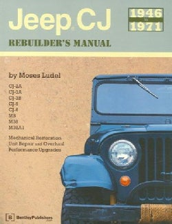 Jeep Cj Rebuilder's Manual, 1946-1971: Mechanical Restoration Unite Repair and Overhaul Performance Upgrades for ... (Paperback)
