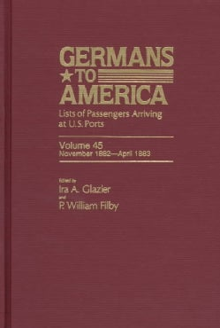 Germans to America, Nov. 16, 1882-apr. 19, 1883: Lists of Passengers Arriving at U.s. Ports (Hardcover)