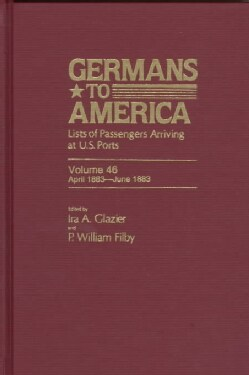 Germans to America, Apr. 20, 1883-june 30, 1883: Lists of Passengers Arriving at U.s. Ports (Hardcover)