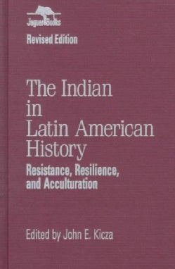 The Indian in Latin American History: Resistance, Resilience, and Acculturation (Hardcover)