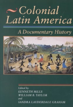 Colonial Latin America: A Documentary History (Paperback)