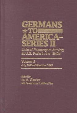 Germans to America, July 1843-december 1845: Lists of Passengers Arriving at U.s. Ports (Hardcover)