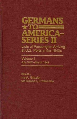 Germans to America, July 1847-march 1848: Lists of Passengers Arriving at U.s. Ports (Hardcover)