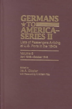 Germans to America, April 1848-october 1848: Lists of Passengers Arriving at U.s. Ports (Hardcover)