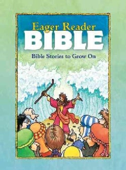 Eager Reader Bible: Bible Stories to Grow On/Includes Free Growth Chart (Hardcover)
