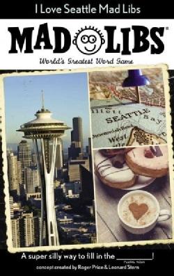 I Love Seattle Mad Libs (Paperback)