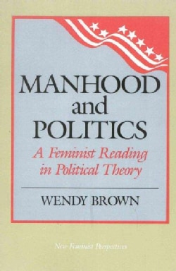 Manhood and Politics: A Feminist Reading in Political Theory (Paperback)