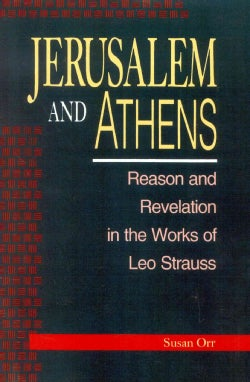Jerusalem and Athens: Reason and Revelation in the Works of Leo Strauss (Paperback)