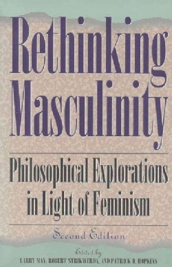 Rethinking Masculinity: Philosophical Explorations in Light of Feminism (Paperback)