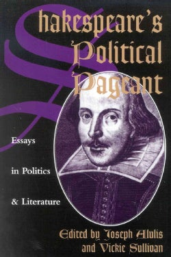 Shakespeare's Political Pageant: Essays in Politics and Literature (Paperback)