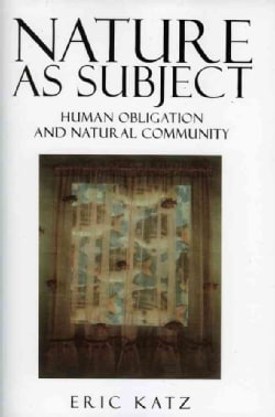 Nature As Subject: Human Obligation and Natural Community (Paperback)