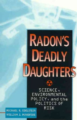 Radon's Deadly Daughters: Science, Environmental Policy, and the Politics of Risk (Hardcover)