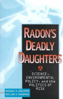 Radon's Deadly Daughters: Science, Environmental Policy, and the Politics of Risk (Paperback)