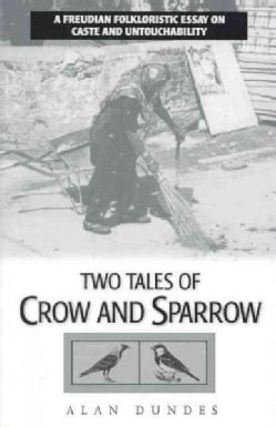 Two Tales of Crow and Sparrow: A Freudian Folkloristic Essay on Caste and Untouchability (Paperback)